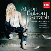Seraph - Trumpeter Alison Balsom plays Arutiunian, MacMillan, Takemitsu et al.