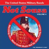 Not Sousa, Vol. 4 / The United States Military Bands