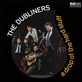 The Dubliners: A Drop of the Hard Stuff