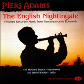 The English Nightingale: Virtuoso Recorder Music from Reniaissande to Romantic / Piers Adams: recorder; Howard Beach: keyboards; David Watkin: cello