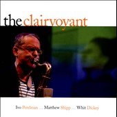 Ivo Perelman/Matthew Shipp/Whit Dickey: The  Clairvoyant *