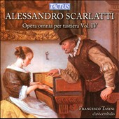 Alessandro Scarlatti: Complete Keyboard Works, Vol. 4 / Francesco Tasini: harpsichord