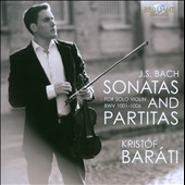 Bach: Sonatas and Partitas for solo violin, BWV 1001-1006 / Kristof Baraviolin