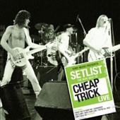 Cheap Trick: Setlist: The Very Best of Cheap Trick Live