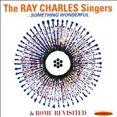 The Ray Charles Singers: Something Wonderful/Rome Revisited *