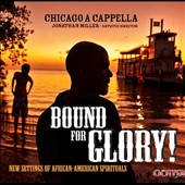 Bound for Glory!' New Settings of African-American Spirituals / Chicago a Cappella, Jonathan Miller