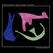 Tomas Fujiwara/Anthony Braxton/Tom Rainey: Trio (New Haven) 2013 [Digipak] *