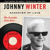 Johnny Winter: Gangster of Love: The Essential Early Years *
