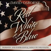 David Osborne: Red, White & Blue: Patriotic & Inspirational Songs On Solo Piano