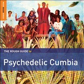 Various Artists: The Rough Guide to Psychedelic Cumbia
