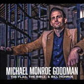 Michael Monroe Goodman: The Flag, the Bible, & Bill Monroe [Digipak]