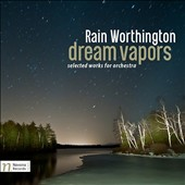 Rain Worthington: Dream Vapors - Selected Works for Orchestra / Czech PO, Robert Ian Winstin; Moravian PO, Petr Vronsky; Russian PO, Ovidiu Marinescu