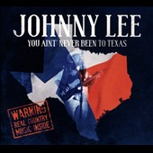 Johnny Lee: You Ain't Never Been to Texas [Digipak] *