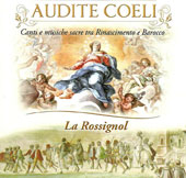 Audite Coeli: Sacred Chants of the Renaissance and Baroque / La Rossignol