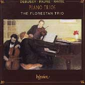 Debussy, Faur&eacute;, Ravel: Piano Trios / Florestan Trio