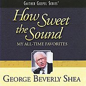 George Beverly Shea: How Sweet the Sound: My All-Time Favorites