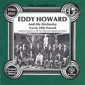 Eddy Howard (Vocals): The Uncollected Eddy Howard and His Orchestra (1946-1951)