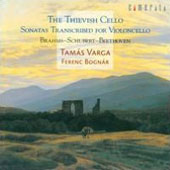 The Thievish Cello - 3 sonatas transcribed for cello by Brahms, Schubert & Beethoven / Tamas Varga, cello; Ferenc Bognar, piano