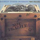 Bachman-Turner Overdrive: Not Fragile