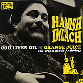 Hamish Imlach: Cod Liver Oil and Orange Juice: The Transatlantic Anthology *
