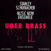 Stanley Schumacher/Music Now Ensemble: Uber Brass *