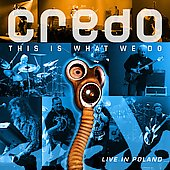 Credo: This Is What We Do: Live in Poland *