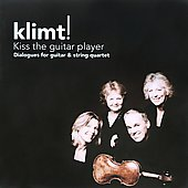 Kiss The Guitar Player - Dialogues for Guitar & String Quartet / Klimt!