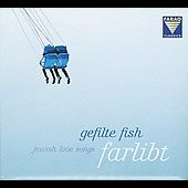 Gefilte Fish: Farlibt: Jewish Love Songs *