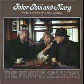 Peter, Paul and Mary: Peter Paul and Mary with Symphony Orchestra: The Prague Sessions