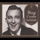 Bing Crosby: A Centennial Anthology of His Decca Recordings