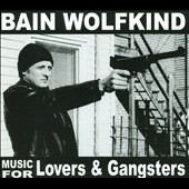 Bain Wolfkind: Music For Lovers & Gangsters [Digipak]
