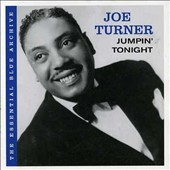 Joe Turner/Big Joe Turner: Essential Blue Archive: Jumpin' Tonight *