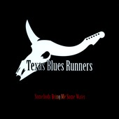 Texas Blues Runners: Somebody Bring Me Some Water [Digipak]
