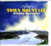 Town Mountain: Steady Operator
