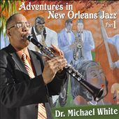 Dr. Michael White (Clarinet): Adventures in New Orleans Jazz, Pt.1 [Digipak]