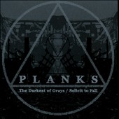 Planks: The Darkest of Grays/Solicit To Fall *