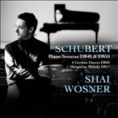 Schubert: Piano Sonatas D 840 & D 850; 6 German Dances D 820 / Shai Wosner, piano