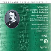 The Romantic Cello Concerto, Vol. 3 / Stanford: Complete works for Cello & Orchestra / Gemma Rosefield, cello
