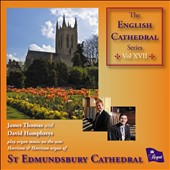 The English Cathedral Series, Vol. 17 - works by Howells, Messiaen, Elgar / James Thomas, David Humphreys, organists at St. Edmundsbury Cathedral