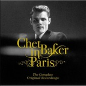 Chet Baker (Trumpet/Vocals/Composer): In Paris: Complete Original Recordings