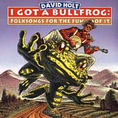 David Holt (Banjo): I Got a Bullfrog: Folksongs for the Fun of It