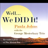 Paula Johns/The George Mesterhazy Trio: Well...We Did It!: Live at the Merion Inn [Digipak]