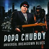 Popa Chubby: Universal Breakdown Blues *