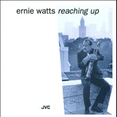 Ernie Watts: Reaching Up