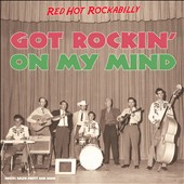 Various Artists: Got Rockin' on My Mind: Red Hot Rockabilly