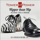 Tower of Power: Hipper Than Hip: Yesterday, Today & Tomorrow
