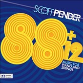 Scott Pender (b.1959): 88+12 - Music for Piano and Strings / Julia Okrusko, violin; Lilit Muradyan, viola; Ming-Hui Lin, cello; Peter Sulski, violin; Geoffrey Burleson, piano; David Russell, cello