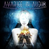 Avarice In Audio: Shine & Burn [Limited Edition]
