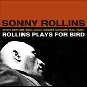 Sonny Rollins: Rollins Plays for Bird [Bonus Tracks]