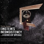 Thomas Sleeper (b.1956): Einstein's Inconsistencyà a series of operas / Tony Boutté, John Duykers, Caitlin McKechney, Kimberly Sobe, Jeffrey Williams